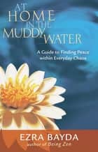 At Home in the Muddy Water ebook by Ezra Bayda