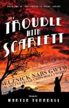 The Trouble with Scarlett: A Novel of Golden-Era Hollywood ebook by Martin Turnbull