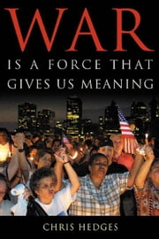 War Is a Force That Gives Us Meaning ebook by Hedges, Chris