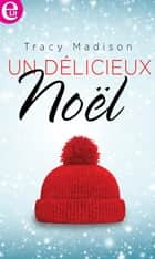 Un délicieux Noël ebook by Tracy Madison