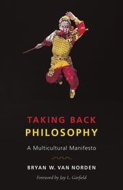 Taking Back Philosophy - A Multicultural Manifesto ebook by Jay L. Garfield, Bryan W. Van Norden