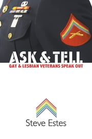 Ask and Tell - Gay and Lesbian Veterans Speak Out ebook by Steve Estes
