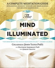 The Mind Illuminated - A Complete Meditation Guide Integrating Buddhist Wisdom and Brain Science for Greater Mindfulness ebook by John Yates,Matthew Immergut,Jeremy Graves