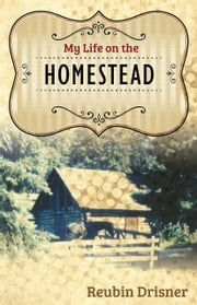 My Life on the Homestead ebook by Drisner, Reubin