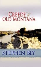 Creede of Old Montana ebook by Stephen Bly
