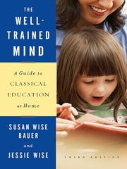 The Well-Trained Mind: A Guide to Classical Education at Home (Third Edition) ebook by Kobo.Web.Store.Products.Fields.ContributorFieldViewModel