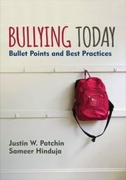 Bullying Today - Bullet Points and Best Practices ebook by Justin W. (Walton) Patchin,Sameer K. (Kirsh) Hinduja
