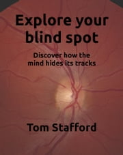 Explore your blind spot ebook by Tom Stafford
