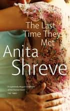 The Last Time They Met ebook by Anita Shreve