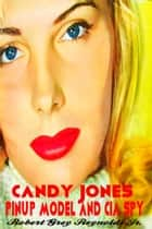 Candy Jones Pinup Model and CIA Spy ebook by Robert Grey Reynolds Jr