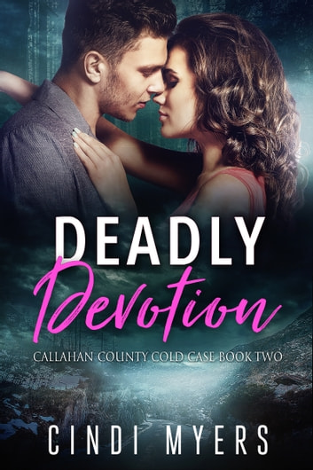 Deadly Devotion, Callahan County Cold Case Book Two ebook by Cindi Myers
