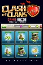 Clash of Clans Game Guide (English Version) ebook by Wizzy Wig