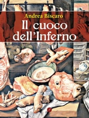 Il cuoco dell'Inferno ebook by Andrea Biscaro