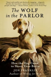 The Wolf in the Parlor - How the Dog Came to Share Your Brain ebook by Jon Franklin
