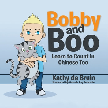 Bobby and Boo - Learn to Count in Chinese Too. ebook by Kathy de Bruin