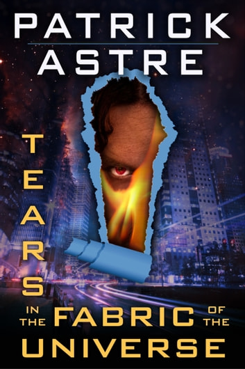 Tears in the Fabric of the Universe (Science Fiction Thriller Anthology) eBook by Patrick Astre