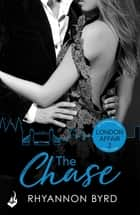 The Chase: London Affair Part 2 ebook by Rhyannon Byrd