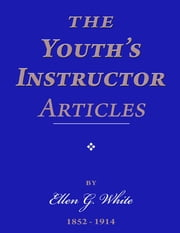 The Youth's Instructor Articles ebook by Ellen G. White