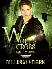 Wolf's Cross - Loki's Wolves eBook by Melissa Snark