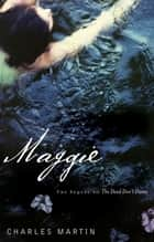 Maggie - The Sequel to The Dead Don't Dance ebook by Charles Martin