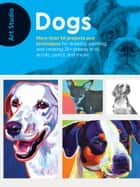 Art Studio: Dogs - More than 50 projects and techniques for drawing, painting, and creating 25+ breeds in oil, acrylic, pencil, and more! ebook by Walter Foster Creative Team