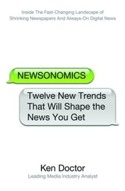 Newsonomics - Twelve New Trends That Will Shape the News You Get ebook by Ken Doctor