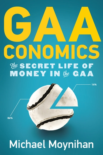 GAAconomics - The Secret Life of Money in the GAA ebook by Michael Moynihan