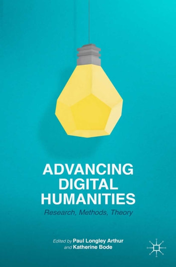 Advancing Digital Humanities - Research, Methods, Theories ebook by