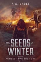 The Seeds of Winter ebook by A.W. Cross