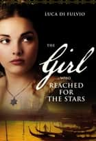 The Girl who Reached for the Stars ebook by Luca Di Fulvio