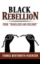"Black Rebellion – from ""Travellers and outlaws"" ebook by Thomas Wentworth Higginson"