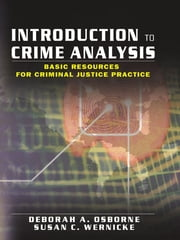Introduction to Crime Analysis - Basic Resources for Criminal Justice Practice ebook by Deborah Osborne,Susan Wernicke