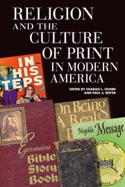 Religion and the Culture of Print in Modern America ebook by Cohen, Charles L.