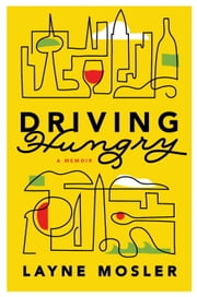 Driving Hungry - A Memoir ebook by Layne Mosler