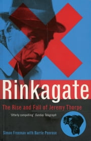 Rinkagate - The Rise and Fall of Jeremy Thorpe ebook by Barrie Penrose