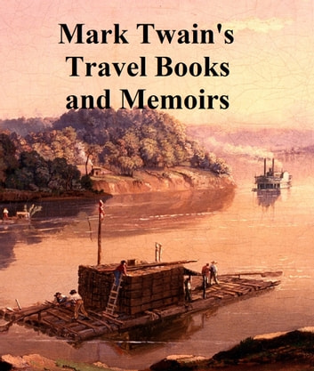 Mark Twain: six travel books and memoirs ebook by Mark Twain