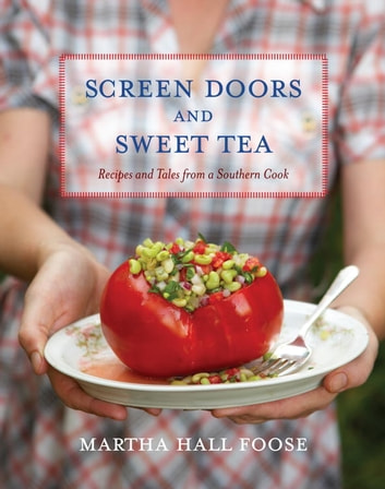 Screen Doors and Sweet Tea - Recipes and Tales from a Southern Cook: A Cookbook ebook by Martha Hall Foose