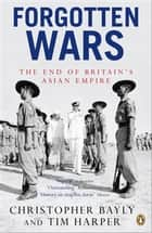 Forgotten Wars - The End of Britain's Asian Empire ebook by
