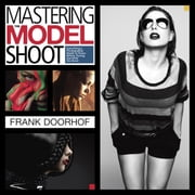 Mastering the Model Shoot - Everything a Photographer Needs to Know Before, During, and After the Shoot ebook by Frank Doorhof