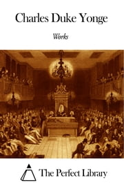 Works of Charles Duke Yonge ebook by Charles Duke Yonge