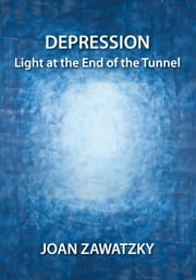Depression - Light at the End of the Tunnel ebook by Joan Zawatzky