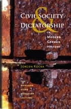 Civil Society and Dictatorship in Modern German History ebook by Jürgen Kocka