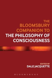 The Bloomsbury Companion to the Philosophy of Consciousness ebook by Professor Dale Jacquette, Dr Katherine J. Morris, Professor Daniel Stoljar,...
