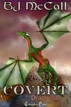 Covert (Dragonfire) ebook by B.J. McCall