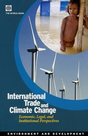 International Trade And Climate Change: Economic, Legal, And Institutional Perspectives ebook by World Bank