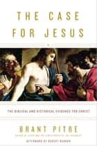 The Case for Jesus ebook by Brant Pitre,Robert Barron