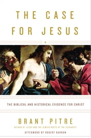 The Case for Jesus - The Biblical and Historical Evidence for Christ ebook by Brant Pitre, Robert Barron