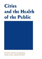 Cities and the Health of the Public ebook by Freudenberg, Nicholas