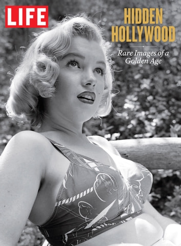 LIFE Hidden Hollywood - Rare Images of a Golden Age ebook by The Editors of LIFE