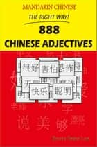Mandarin Chinese The Right Way! 888 Chinese Adjectives ebook by Kevin Peter Lee